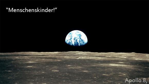 """Menschenskinder!"" , Apollo 8, NASA"